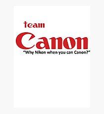 Team Canon! - why nikon when you can CANON. Photographic Print