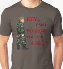 Hey, Can I Borrow You For A Sec..? Unisex T-Shirt