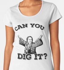 can you dig it Women's Premium T-Shirt