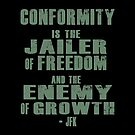 Conformity is the jailer of freedom and the enemy of growth. - Quote  by 321Outright