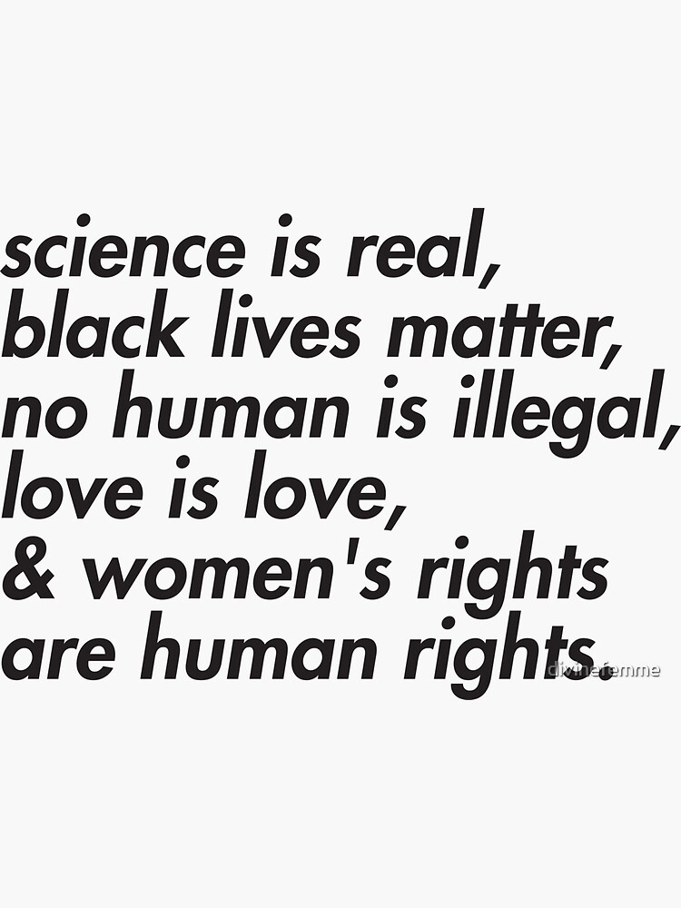 Science is real, black lives matter, love is love, and womens rights are human rights by divinefemme