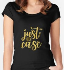 Just in case...  Women's Fitted Scoop T-Shirt