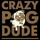 Crazy Pug Dude Man T Shirt & Other Products by RDography