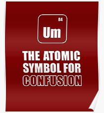 Chemie - The Atomic Symbol for Confusion Poster