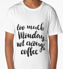 Too much Monday, not enough coffee Long T-Shirt