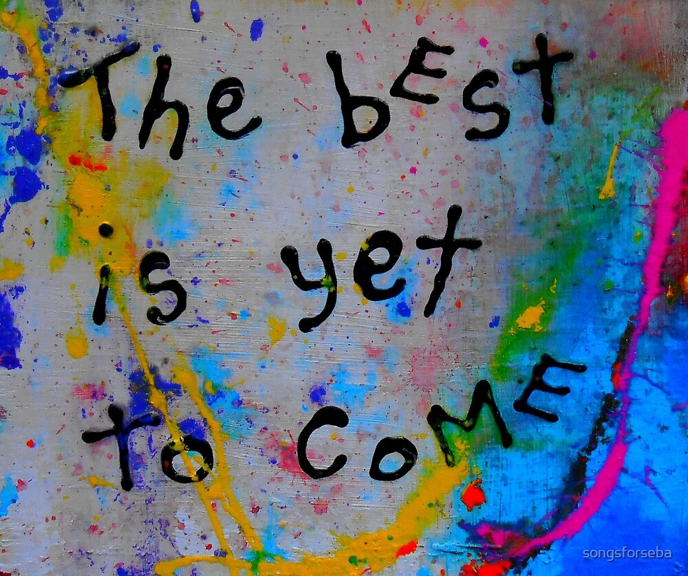 the best is yet to come by songsforseba