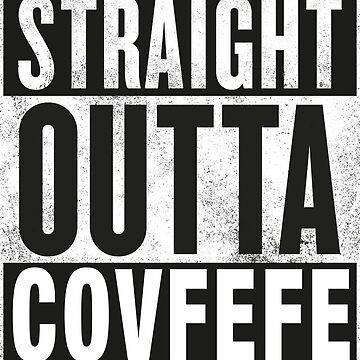Straight Outta Covfefe by JimboLimbo23