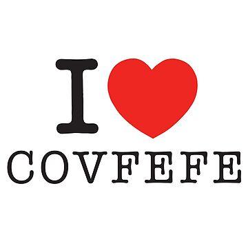 I Love Covfefe by JimboLimbo23