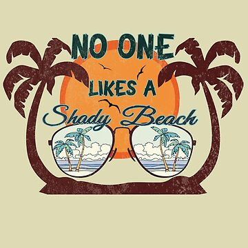 No one likes a shady beach tee shirt by Dailytees