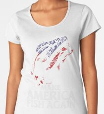 MAKE AMERICA FISH AGAIN Women's Premium T-Shirt