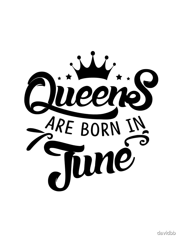 """Queens are born in June"" by davidbb 