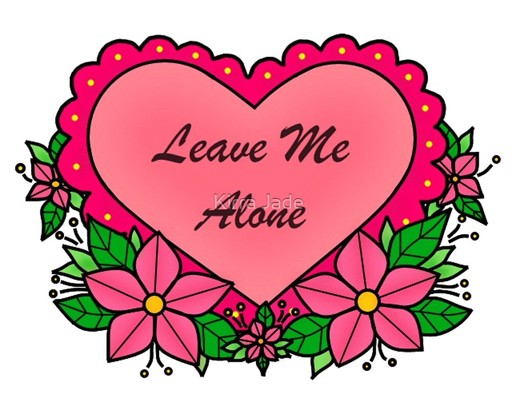 Leave Me Alone Heart by Kirra Jade