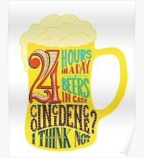 24 Hours in day Beer in Case Poster