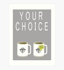 Your choice Art Print