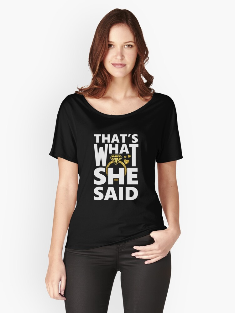 That's What She Said Women's Relaxed Fit T-Shirt Front