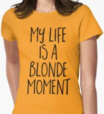 Blonde Moment Funny Quote Women's Fitted T-Shirt