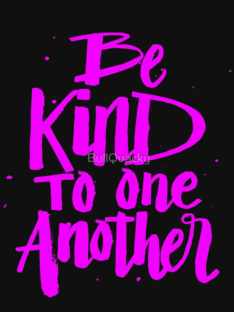 Be Kind to one Another - Kindness Saying by BullQuacky