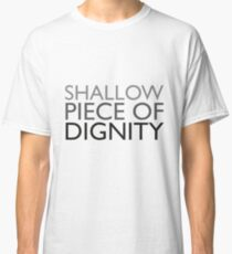A shallow piece of dignity Classic T-Shirt