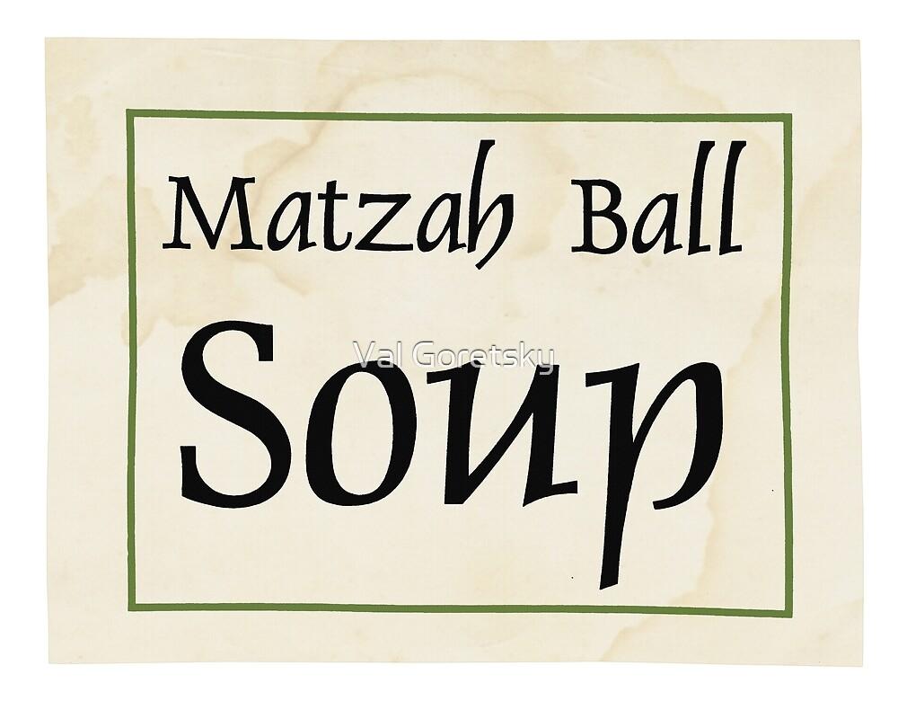 matzah ball soup by Val Goretsky