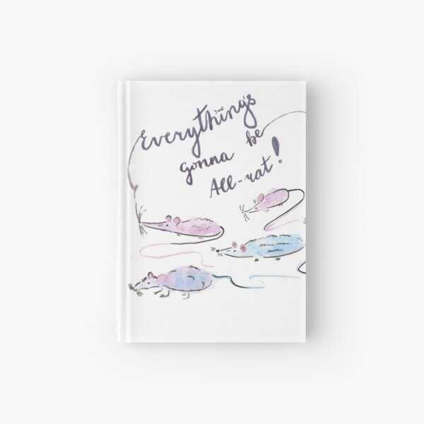 Everything's gonna be all-rat! Hardcover Journal