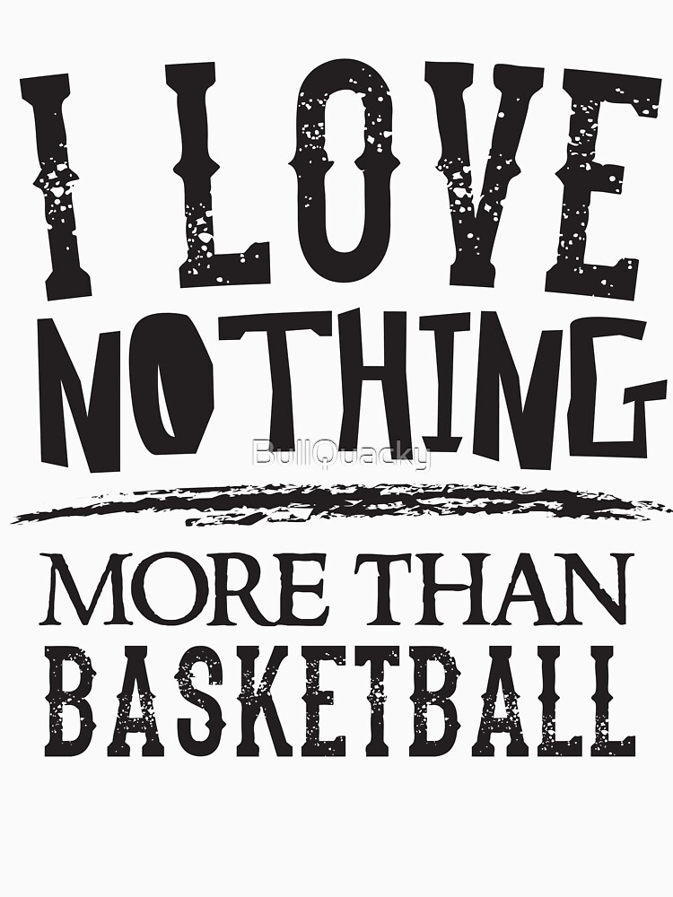 I Love Nothing More Than Basketball - Sports Lover  by BullQuacky