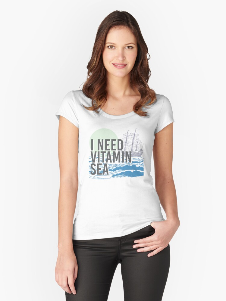 I Need Vitamin SEA! Women's Fitted Scoop T-Shirt Front