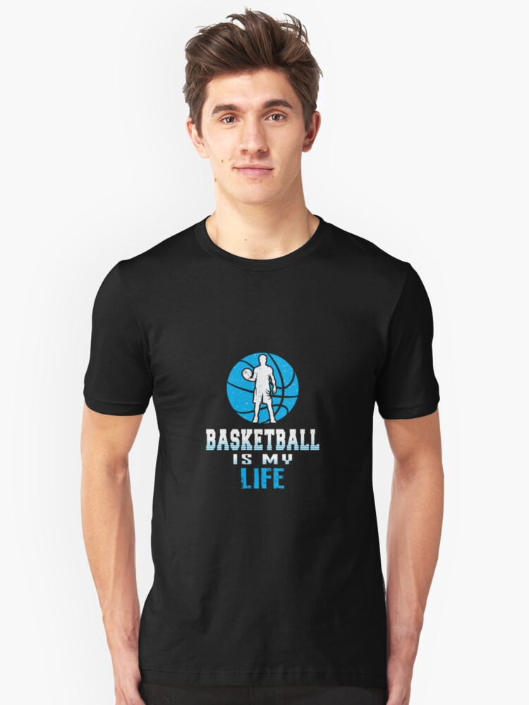 Basketball Is My Life Sports Basketball Player Games - Best Design Unisex T-Shirt Front