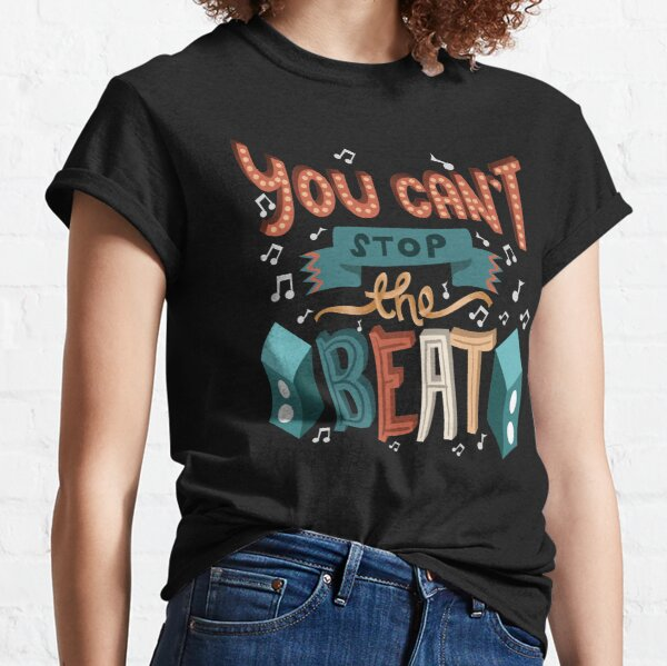 You Can't Stop The Beat - Musical Theatre Classic T-Shirt