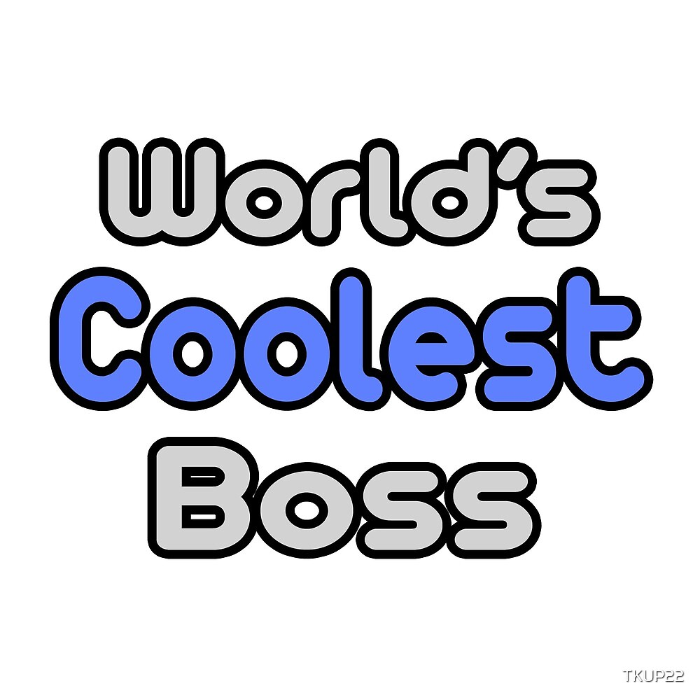 World's Coolest Boss by TKUP22