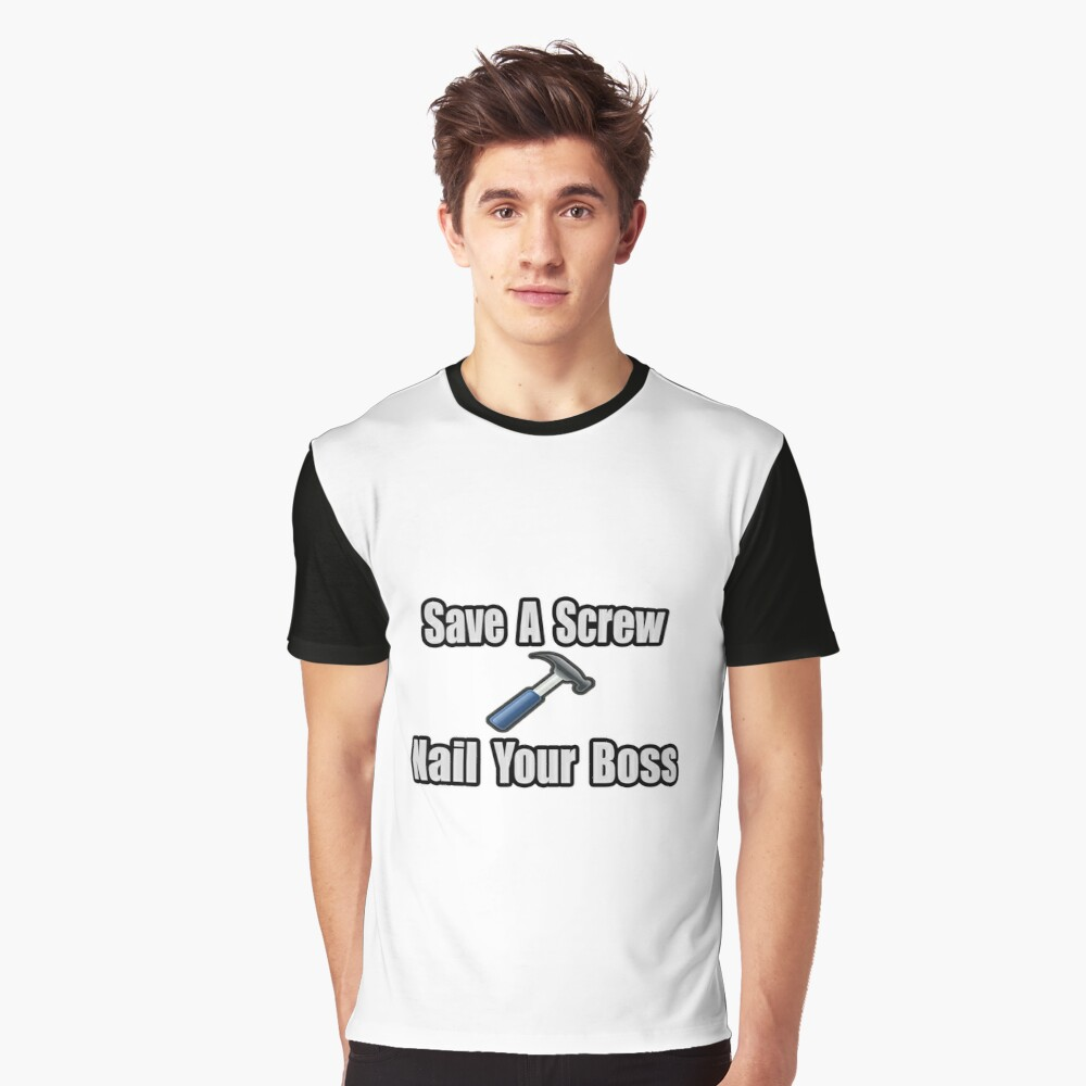 Save A Screw, Nail Your Boss Graphic T-Shirt Front