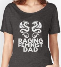 Raging Feminist Dad - Funny Dad Stuff Women's Relaxed Fit T-Shirt