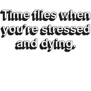 Time Flies When You're Stressed and Dying by jyeotoole