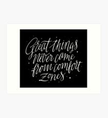 Great Things Never Came From Comfort Zones Art Print