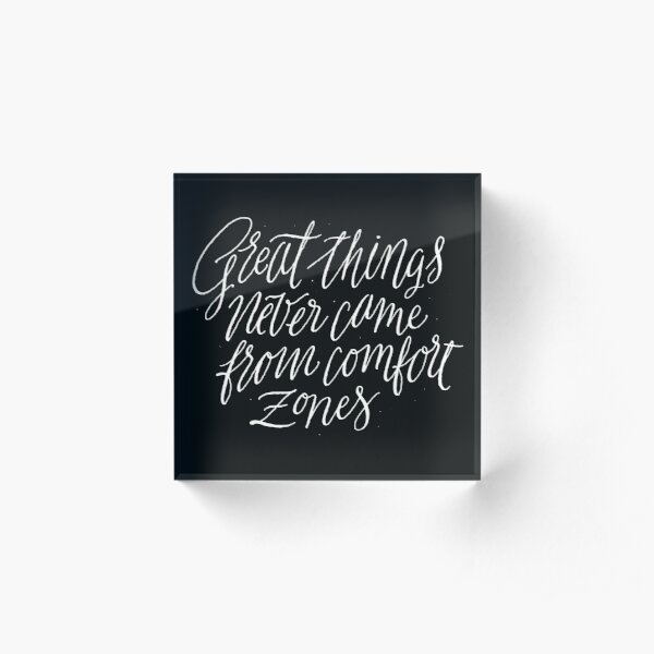 Great Things Never Came From Comfort Zones Acrylic Block