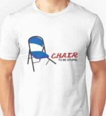 C.H.A.I.R to be stupid. (White T-Shirt style) Unisex T-Shirt