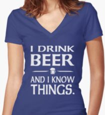I Drink Beer and I know Things Women's Fitted V-Neck T-Shirt
