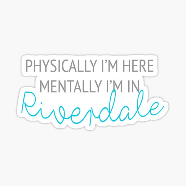 Physically I'm here, mentally I'm in Riverdale Sticker