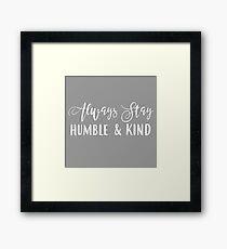 Always Stay Humble & Kind Framed Print