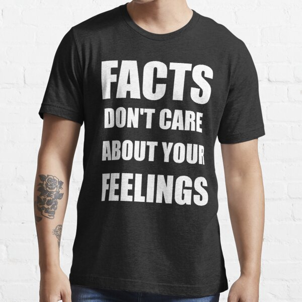 Facts Don't Care About Your Feelings (White Text Version) Essential T-Shirt