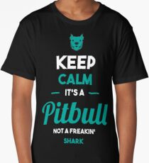 Keep Calm It's A Pitbull Not A Freakin Shark Long T-Shirt