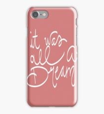 It Was All A Dream iPhone Case/Skin