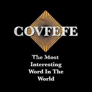 Covfefe The Most Interesting Word In The World by CaesarSleeves