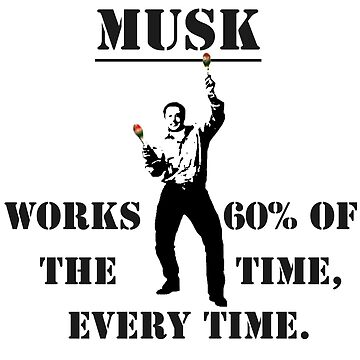 Musk: Works 60% of the Time, Every Time by bobbooo