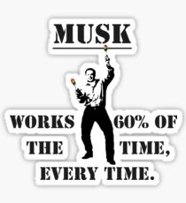 Musk: Works 60% of the Time, Every Time Sticker