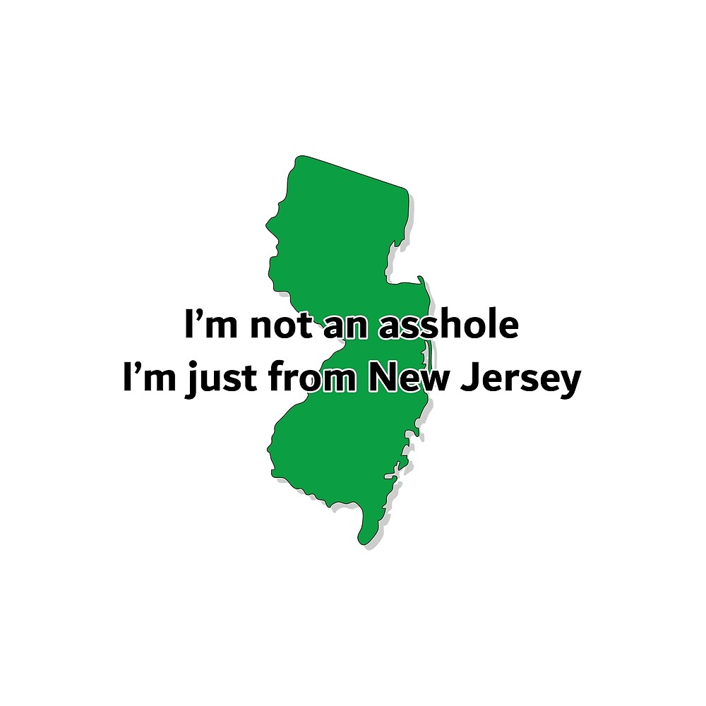 "i'm not an asshole i'm just from new jersey""ithinkimwitty"