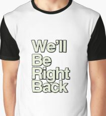 We'll Be Right Back Graphic T-Shirt