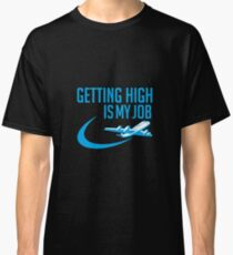 Getting High Is My Job - Funny Airline Pilot Airplane Helicopter Flying Flyer Gift Classic T-Shirt