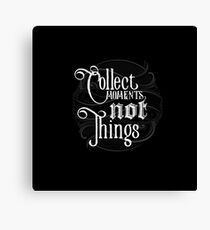 Collect Moments Not Things - Life Wise Quote Typography Lettering Cute Dark Design Canvas Print