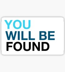 You Will Be Found Sticker