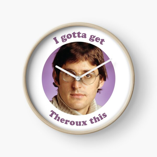 Louis Theroux –I gotta get Theroux this Clock